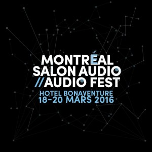 Montreal high end audio show is ON, 18 – 20 March